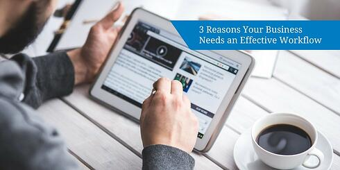3 Reasons Your Business Needs an Effective Workflow.jpg